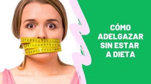 Cómo adelgazar sin estar a dieta