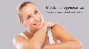 Medicina regenerativa: tratamientos para el antienvejecimiento