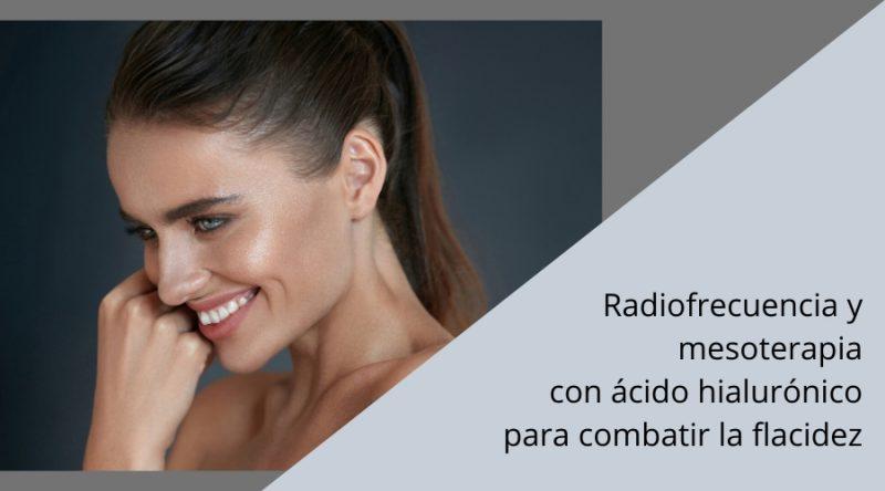 Radiofrecuencia y mesoterapia con ácido hialurónico para combatir la flacidez. Artículo recomendado por la Dra. Patricia Gutiérrez Ontalvilla (cirujana plástica).