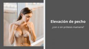 Elevación de pecho, ¿con o sin prótesis mamaria?