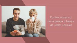 Control obsesivo de la pareja a través de redes sociales