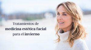 Tratamientos de medicina estética facial para el invierno