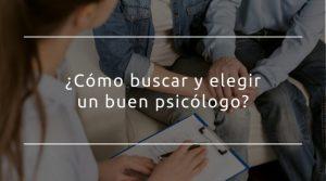 ¿Cómo buscar y elegir un buen psicólogo?
