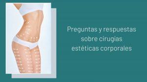 Preguntas y respuestas sobre cirugías estéticas corporales