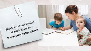 ¿Cómo hacer compatible el teletrabajo con la atención de los niños?