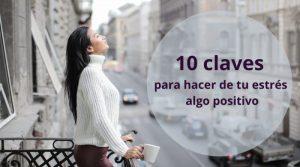 10 claves para hacer de tu estrés algo positivo