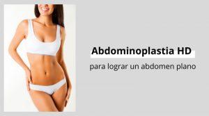 Abdominoplastia HD para lograr un abdomen plano