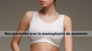 Recuperación tras la mamoplastia de aumento