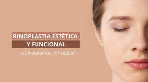 Rinoplastia estética y funcional: ¿qué podemos conseguir?