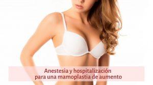 Anestesia y hospitalización para una mamoplastia de aumento