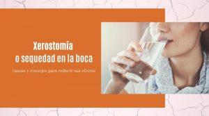 Xerostomía o sequedad en la boca: causas y consejos para reducir sus efectos