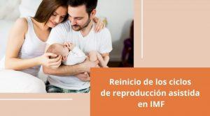 Reinicio de los ciclos de reproducción asistida en IMF