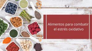 Alimentos para combatir el estrés oxidativo