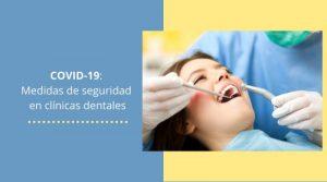COVID-19: Medidas de seguridad en clínicas dentales