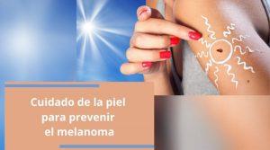 Cuidado de la piel para prevenir el melanoma
