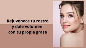 Rejuvenece tu rostro y dale volumen con tu propia grasa