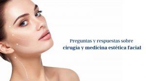 Preguntas y respuestas sobre cirugía y medicina estética facial