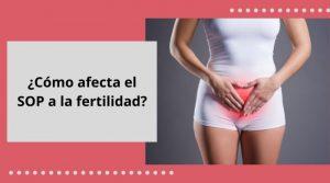 ¿Cómo afecta el Síndrome de Ovarios Poliquísticos a la fertilidad?