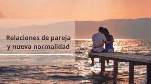 Relaciones de pareja y nueva normalidad