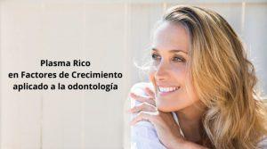 Plasma Rico en Factores de Crecimiento aplicado a la odontología