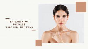 Tratamientos faciales para una piel sana