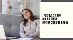 ¿Por qué siento que no tengo motivación por nada?