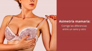 Asimetría mamaria: Corrige las diferencias entre un seno y otro