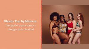 Obesity Test by Minerva: Test genético para conocer el origen de la obesidad