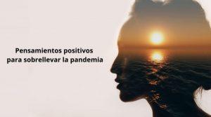 Pensamientos positivos para sobrellevar la pandemia