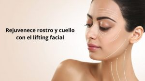 Rejuvenece rostro y cuello con el lifting facial