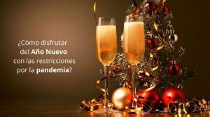 ¿Cómo disfrutar del Año Nuevo con las restricciones por la pandemia?