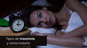 Tipos de insomnio y cómo tratarlo