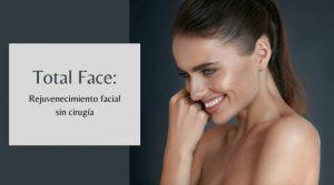 Total Face: Rejuvenecimiento facial sin cirugía