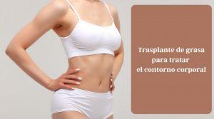 Trasplante de grasa para tratar el contorno corporal