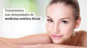 Tratamientos más demandados de medicina estética facial