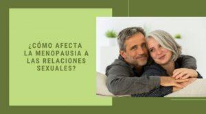 ¿Cómo afecta la menopausia a las relaciones sexuales?