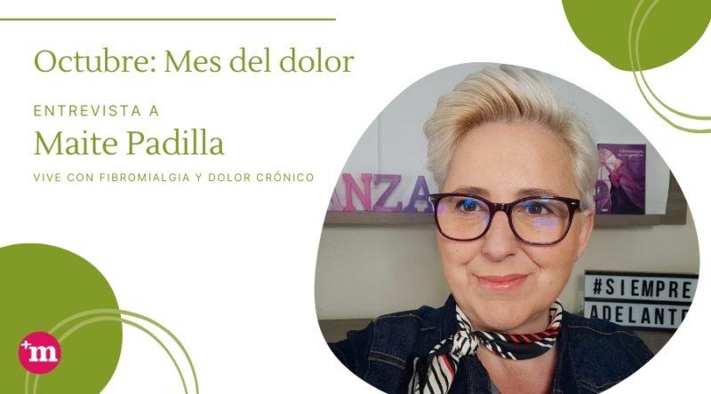 Maite Padilla: Vivo con Dolor Crónico cada instante de mi vida, pero vivo.